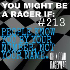 You might be a racer if...all I really know is people's number, not their names!!