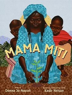 Mama Miti: Wangari Maathai and the Trees of Kenya  by Donna Jo Napoli, Kadir Nelson