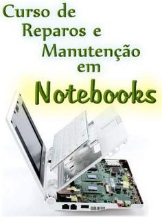 Curso de Reparos e Manutenção em Notebooks; Veja em detalhes neste site http://www.mpsnet.net/1/537.html