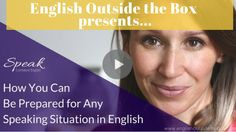 How You Can Be Prepared for Any Speaking Situation in English - Get Fluency tips and practice exercises in this blog + video lesson!