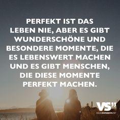 Perfekt ist das Leben nie, aber es gibt wunderschöne und besondere Momente, die es Lebenswert machen und es gibt Menschen, die diese Momente perfekt machen.