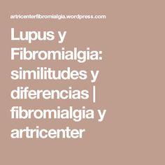 Lupus y Fibromialgia: similitudes y diferencias | fibromialgia y artricenter