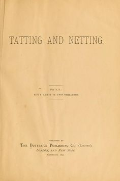 Tatting and netting Published 1895 in London, New York.  Written in English.                                                         Published                      1895                       by                      [s.n.]                      in                       London,                        New York                      .                      Written in English.