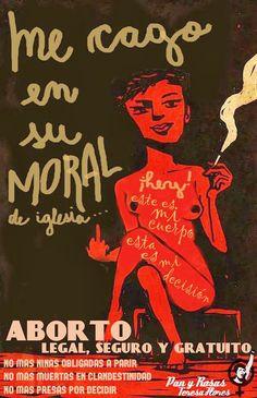 ... Me cago en su moral de iglesia. Aborto legal, libre y gratuito.