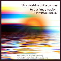 The world is but a canvas to our imagination.  Find more inspirational quotes on: https://www.facebook.com/LifesNextChapterCoaching Follow my blog on: http://lifesnextchaptercoaching.com/blog/