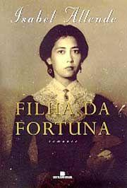 """""""A FILHA DA FORTUNA""""-Isabel Allende.Eliza Sommers é uma jovem chilena que vive em Valparaíso em 1849, ano em que se descobre ouro na Califórnia. O seu amante, Joaquín Andieta, a abandona, e parte para o Norte decidido a fazer fortuna e ela decide procurá-lo.A viagem, escondida no porão de um veleiro, e a convivência numa terra onde só há homens e prostitutas atraídos pela febre do ouro, transformam a jovem inocente numa mulher fora do comum."""