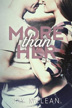 More Than Her by Jay McLean | More, BK#2 | Release Date: November 19, 2013 | www.jaymcleanauthor.com | Contemporary Romance / New Adult