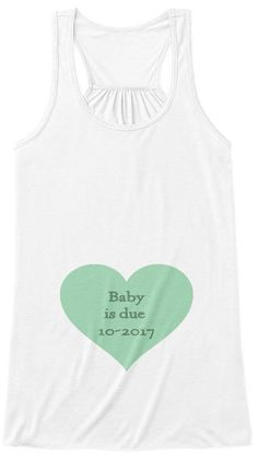 BABY is DUE shirt**Women's Flowy Tank**Personalize the date**Choose your size (Small - 2XL)**Choose shirt color--White, Green, Black