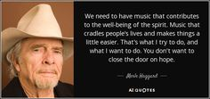 """Discover Merle Haggard famous and rare quotes. Share Merle Haggard quotations about songs, drugs and alcohol. """"We need to have music that contributes to. Country Music Quotes, Country Music Stars, Country Artists, Country Singers, Merle Haggard Quotes, Top Quotes, Life Quotes, Famous Artist Quotes, Song Words"""