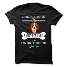 Don't Judge My Saint Bernard T-Shirts, Hoodies. SHOPPING NOW ==► https://www.sunfrog.com/Pets/Dont-Judge-My-Saint-Bernard-67187166-Guys.html?id=41382