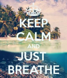 "Sometimes all you can do is ""keep calm and just breathe."""