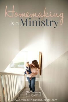 homemaking is a ministry - encouragement for the Christian stay at home mom