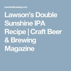 Lawson's Double Sunshine IPA Recipe | Craft Beer & Brewing Magazine