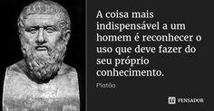 A coisa mais indispensável a um homem é reconhecer o uso que deve fazer do seu próprio conhecimento. — Platão