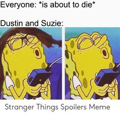 Things funny Everyone *Is About to Die* Dustin and Suzie Stranger Things Spoilers Meme Stranger Things Spoilers, Stranger Things Fotos, Watch Stranger Things, Stranger Things Have Happened, Stranger Things Aesthetic, Stranger Things Season, Stranger Things Netflix, Saints Memes, Stranger Danger