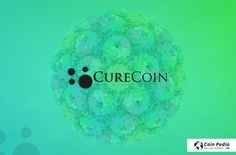 CureCoin is estimated to be bringing in a large number of people throughout the world into the cryptocurrency world. Read more information about CureCoin.