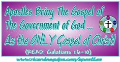 """Apostles Bring The Gospel of the Government of God as the ONLY Gospel of Christ By Apostle Ricardo Butler The Gospel of Christ, the Only Gospel  """"I can't believe your fickleness—how easily you hav…"""