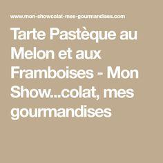 Tarte Pastèque au Melon et aux Framboises - Mon Show...colat, mes gourmandises