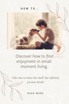 DISCOVER HOW TO FIND ENJOYMENT IN SMALL-MOMENT LIVINGWe live in minutes, not hours; in moments, and breaths and heartbeats. A pinch of salt makes all the difference to a tasty meal and touch of perfume evokes memories we thought we'd long forgotten. Details matter. Moments matter; and if you blink, you'll miss it.
