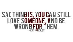elvis hit the nail on the head.. breaks my heart because its so true