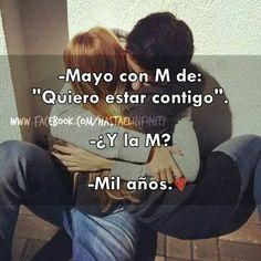 """— Mayo con M de: """"Quiero estar contigo"""". — ¿Y la M? — Mil años. #amor"""
