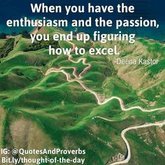 When you have the enthusiasm and the passion you end up figuring how to excel. -Deena Kastor  #quotes #sayings #proverbs #thoughtoftheday #quoteoftheday #motivational #inspirational #inspire #motivate #quote #goals #quotesandproverbs #motivationalquotes #inspirationalquotes