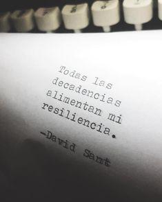 Todas las decadencias alimentan mi resiliencia. #davidsant . . . . . . ☝🏻 #letras #frases #frasedeldia #resiliencia #escritos… Tumblr Quotes, Wise Quotes, Poetry Quotes, Book Quotes, Words Quotes, The Words, More Than Words, Original Quotes, Spanish Quotes