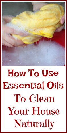 How to use essential oils to clean your house naturally.