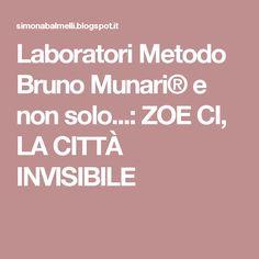 Laboratori Metodo Bruno Munari® e non solo...: ZOE CI,  LA CITTÀ INVISIBILE