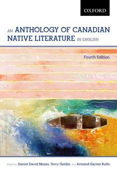 An Anthology of Canadian Native Literature in English: Daniel David Moses, Terry Goldie, Armand Garnet Ruffo: 9780195443530: Books - Amazon.ca
