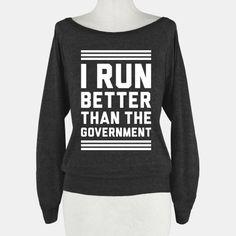 I Run Better Than The Government #butthatstillisntsayingmuch