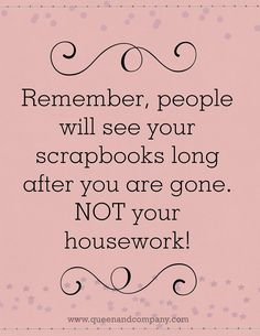 Scrapbooking (From Queen & Co). Scrapbook Quotes, Scrapbook Titles, Scrapbook Cards, Scrapbooking Ideas, Project Life, Me Quotes, Funny Quotes, Quotable Quotes, Genealogy Humor