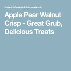 Apple Pear Walnut Crisp - Great Grub, Delicious Treats