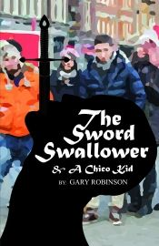 The Sword Swallower and a Chico Kid by Gary Robinson - Temporarily FREE! @grobinbooks @OnlineBookClub
