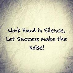 """""""Trabaja duro en silencio y deja que tu éxito haga el ruido por ti"""" Anónimo"""