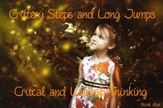 Crittery Steps and Long Jumps – Critical and Lateral Thinking | Sparking Children's Thinkibility