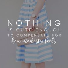 """""""Nothing is cute enough to compensate for how modesty feels."""" LDS Quotes #modesty #sharegoodness"""
