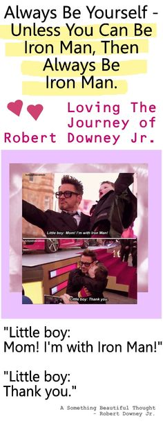 ROBERT DOWNEY JR.   Always be yourself - unless you can be Iron Man, then, always be Iron Man. Loving the journey of Robert Downey, Jr. #Robert_downey, #iron_man, #robert_downey_iron_man, tough_journey_robert_downey_jr.