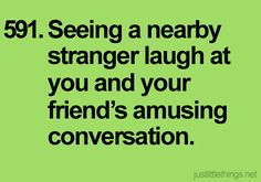 I love when this happens to me & a friend.  I sometimes do this to a stranger & their friend.
