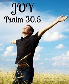 """""""Joy will come!"""" 3.3 Are you going through some difficulty? Are the things of this world pressing in? Do you feel like God isn't even listening? Meditate on today's reading in Psalm 30 … joy will come!"""