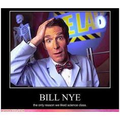 Bill Nye...well that and making hard candy in chemistry class.