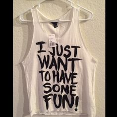 """NWT Forever 21 Tank Top  NWT White tank top """"I Just Want To Have Some Fun."""" Size large. Forever 21 Tops Tank Tops"""