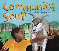 """Alma Fullerton's COMMUNITY SOUP: """"The recipe for Fullerton's second picture book, after A Good Trade, involves a bit of 'Stone Soup,' a dash of 'Mary Had a Little Lamb,' and a rural Kenyan setting. …there's much to enjoy in Fullerton's textured illustrations…""""—Publishers Weekly"""