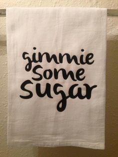 Gimme Some Sugar - A humorous and functional addition to your kitchen decor. This will look great on your oven handle and make you smile whenever you are in the kitchen. Just message me if you would like this saying on an apron, t-shirt, or pillow. These flower sack towels are 30 inches by 30 inches and 100% cotton. Washing Instructions: Machine wash cold or warm. Tumble dry low or air dry.