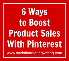 6 Ways to Boost Product Sales With Pinterest: 1) Show how your products can be used, 2) Optimize product pages, 3) Create catalogues, 4) Provide a sneak peak, 5) Run contests, 6) Run offers. Click to learn how.