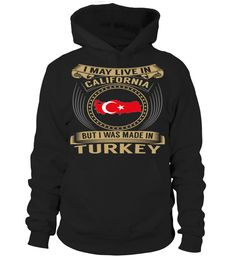 I May Live in California But I Was Made in Turkey Country T-Shirt V3 #TurkeyShirts