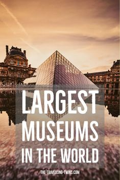 21 Largest Museums in the World by size - The Travelling Twins Sistine Chapel, Family Getaways, Space Gallery, History Museum, Most Visited, Travel Information, National Museum, World Traveler, British Museum