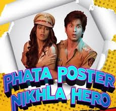 Phata Poster Nikla Hero Phata Poster Nikla Hero. Phata Poster Nikhla Hero Theatrical Poster (2013).jpg ... Phata Poster Nikhla Hero is a 2013 Bollywood action comedy film directed by ...