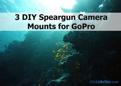 3 DIY Speargun Camera Mount projects, plus 8 tips for getting great underwater footage #gopro #underwater