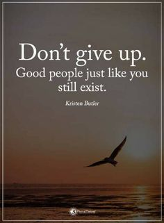 Quotes Don't give up. Good people just like you still exist.